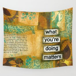 What you're doing matters Wall Tapestry