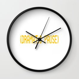 Wanted To Pause Time and Enjoy The Happenings Of Your Life? A Pause T-shirt Saying Dramtic Pause Wall Clock