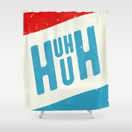 Uh Huh Shower Curtain