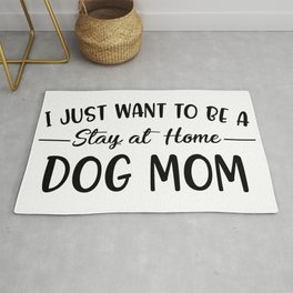 I Just Want To Be A Stay At Home Dog Mom Rug