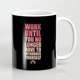 Lab No. 4 - Work Until You No Longer Have To Introduce Yourself Gym Motivational Quotes Poster Coffee Mug