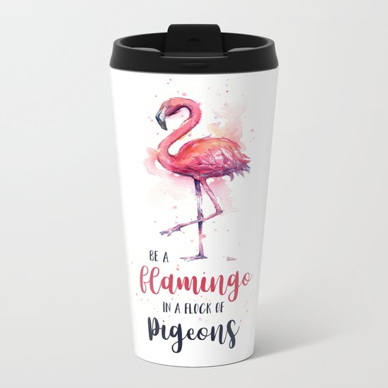 Be a Flamingo in a Flock of Pigeons Watercolor Typography Animals Metal Travel Mug