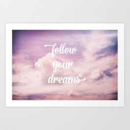 Follow your dreams - pink and purple clouds Art Print