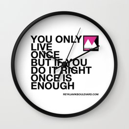 You only live once but... Wall Clock