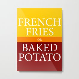 FRENCH FRIES or BAKED POTATO Metal Print