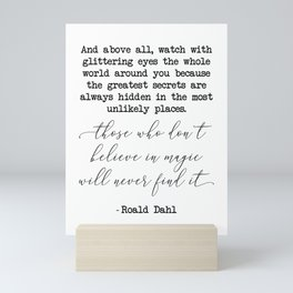 Those who don't believe in magic will never find it - Roald Dahl Mini Art Print