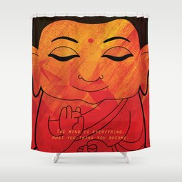 Buddha - What you think you become Shower Curtain