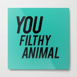 you filthy animal Metal Print