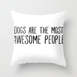 Dogs Are The Most Awesome People Throw Pillow