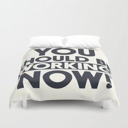 You should be working, motivational quote, home wall art, office, garage, work hard, warning signal Duvet Cover