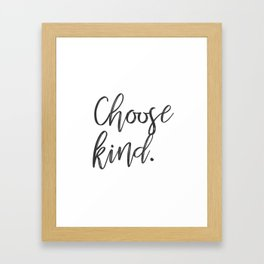 Choose Kind Framed Art Print