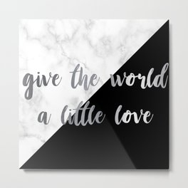 give the world a little love Metal Print