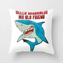 Hello Sharkness My Old Friend Throw Pillow