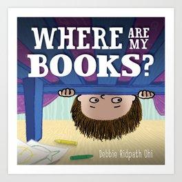 WHERE ARE MY BOOKS? Art Print