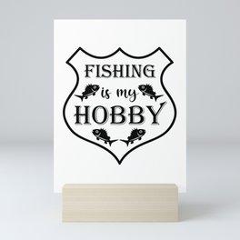 Fishing is my hobby Mini Art Print