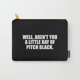 aren't you a ray of pitch black funny quote Carry-All Pouch