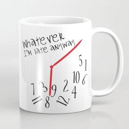 Whatever I'm late anyway Coffee Mug