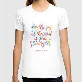 For the joy of the Lord is your strength T-shirt