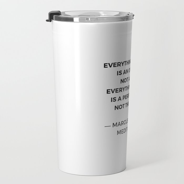 Stoic Inspiration Quotes - Marcus Aurelius Meditations - Everything we hear is an opinion not a fact Travel Mug