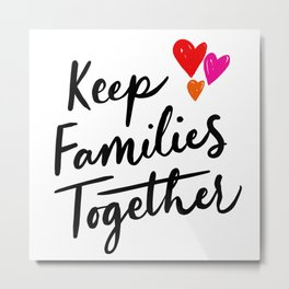 Keep Families Together Metal Print