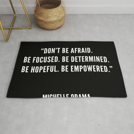 """Don't be afraid. Be focused. Be determined. Be hopeful. Be empowered."" Rug"