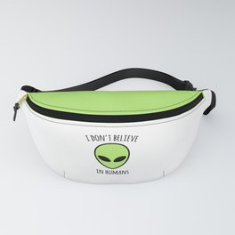 Don't Believe Humans Funny Quote Fanny Pack