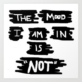 Not in The Mood Art Print