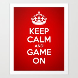 KEEP CALM AND GAME ON Art Print