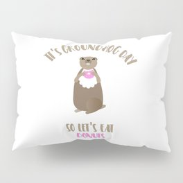 It's Groundhog Day So Let's Eat Donuts Pillow Sham