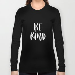 Be Kind black and white watercolor modern typography minimalism home room wall decor Long Sleeve T-shirt