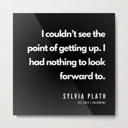 39    | Sylvia Plath Quotes | 190604 Metal Print