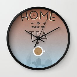 Home Is Where The Tea Is... Wall Clock