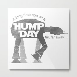 Hump day far far away Metal Print