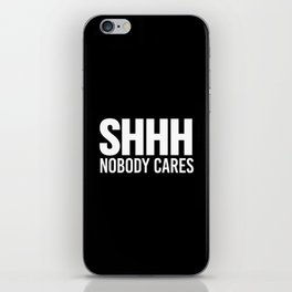 Shhh Nobody Cares (Black & White) iPhone Skin