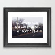 Do something today that your future self will thank you for. Framed Art Print