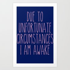 unfortunate circumstances Art Print