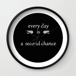 every day is a second chance Wall Clock