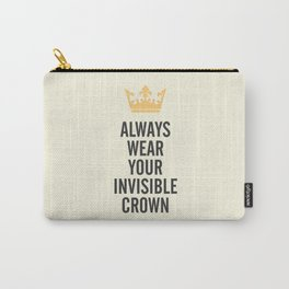Always wear your invisible crown, motivational quote for strong women, free, wanderlust, inspiration Carry-All Pouch