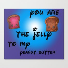 you are my jelly Canvas Print