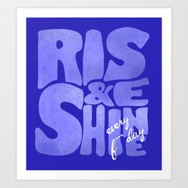 Rise and Shine every f* day - naughty typography Art Print