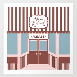 Take me to the Candy Shop - Cute Storefront Design Art Print