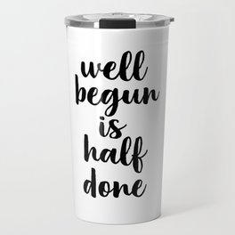 Well Begun Is Half Done, Inspirational Quote, Typography Print, Calligraphy Art, Inspiring Travel Mug