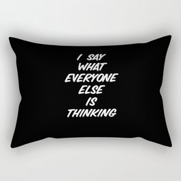 I Say What Everyone Else Is Thinking Rectangular Pillow
