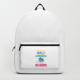 The great hammerhead shark Tshirt makes a great gift Always be yourself unless u can be a hammerhead Backpack