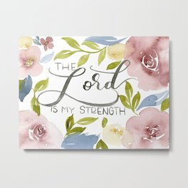 The Lord is My Strength Floral Metal Print