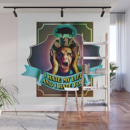 I HATE MY LIFE AND I HATE YOU Wall Mural