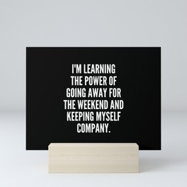 I m learning the power of going away for the weekend and keeping myself company Mini Art Print