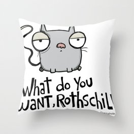 What do you want, Rothschild? Throw Pillow