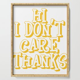 """A Sarcastic Tee Full Of Sarcasms Saying """"Hi! I Don't Care Thanks!"""" T-shirt Design Provocative Serving Tray"""
