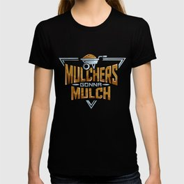 Funny Mulchers Gonna Mulch Gardening Love Plants T-shirt
